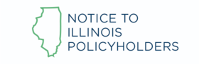 Notice to all Illinois Policyholders Located in Cook, Kane, Lake and McHenry Counties